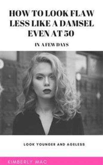 How to look flawless like a damsel even at 50 in a few days - cover