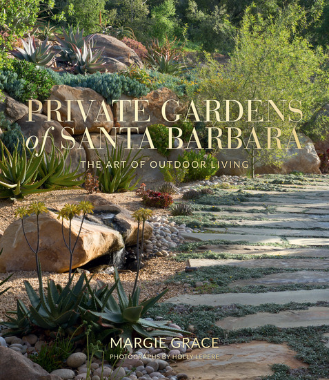 Private Gardens of Santa Barbara - The Art of Outdoor Living - cover