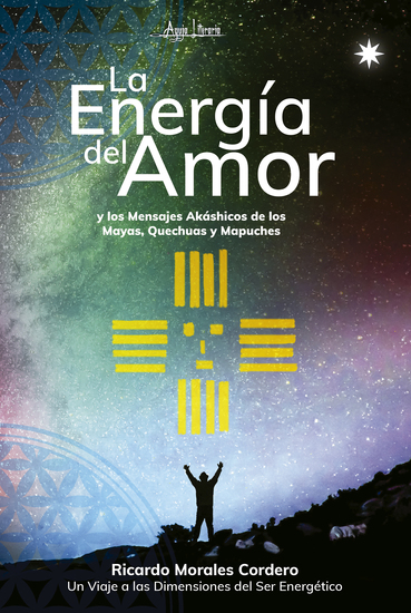 La energía del amor - y los mensajes akáshicos de los Mayas Quechuas y Mapuches - cover