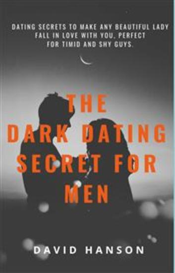 The Dark Dating Secret For Men:Dating Secret to Make Any Beautiful Lady Fall in Love with You Perfect For Timid and Shy Guys - Dating Secret to Make Any Beautiful Lady Fall in Love with You Perfect For Timid and Shy Guys - cover