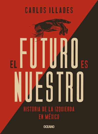 El futuro es nuestro - Historia de la izquierda en México - cover