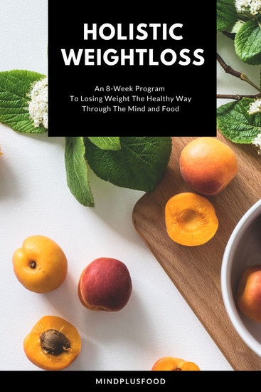 Holistic Weight Loss - An 8-Week Program To Losing Weight The Healthy Way Through The Mind and Food - cover