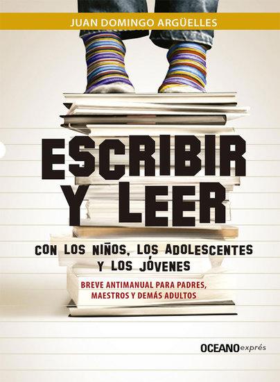 Escribir y leer con los niños los adolescentes y los jóvenes - Breve antimanual para padres maestros y demás adultos - cover