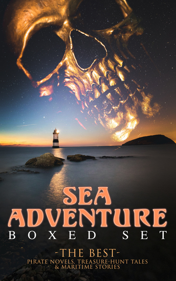 SEA ADVENTURE - Boxed Set: The Best Pirate Novels Treasure-Hunt Tales & Maritime Stories - Lord Jim Captain Blood Robinson Crusoe The Pirate The Sea Wolf Moby Dick Treasure Island… - cover