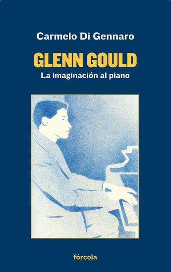 Glenn Gould - La imaginación al piano - cover