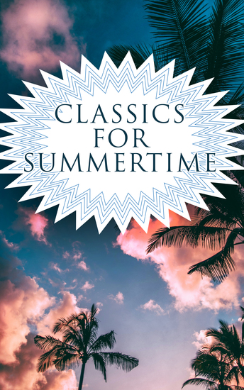 CLASSICS FOR SUMMERTIME - 150 Books: Romeo and Juliet Emma Vanity Fair Middlemarch Tom Sawyer Faust Notre Dame de Paris Dubliners Odyssey - cover