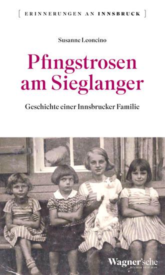 Pfingstrosen am Sieglanger - Geschichte einer Innsbrucker Familie - cover