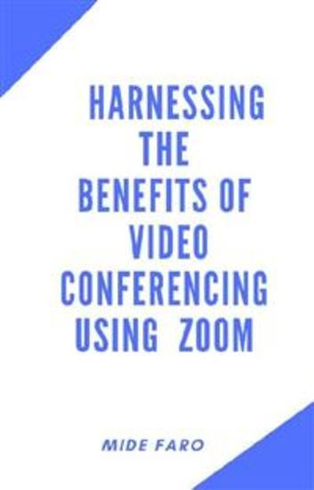 Harnessing the Benefits of Video Conferencing using Zoom - cover