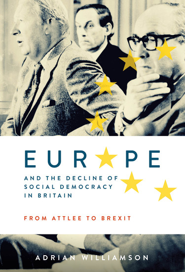 Europe and the Decline of Social Democracy in Britain: From Attlee to Brexit - cover