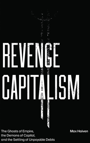 Revenge Capitalism - The Ghosts of Empire the Demons of Capital and the Settling of Unpayable Debts - cover