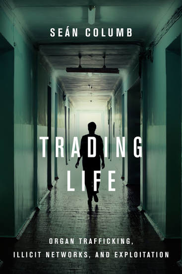 Trading Life - Organ Trafficking Illicit Networks and Exploitation - cover