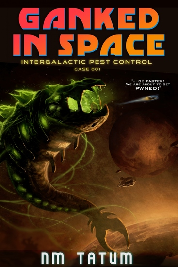Ganked In Space - Intergalactic Pest Control™ Case 001 - cover