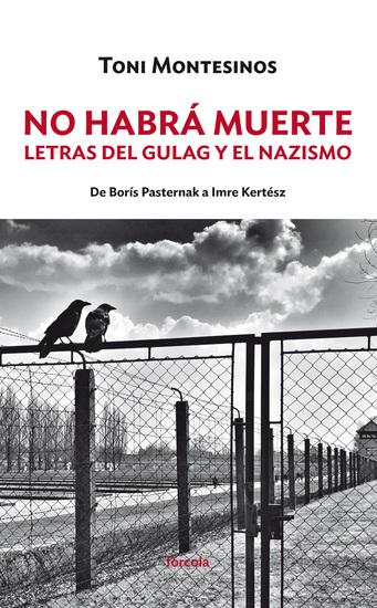 No habrá muerte - Letras del gulag y el nazismo: de Borís Pasternak a Imre Kertész - cover
