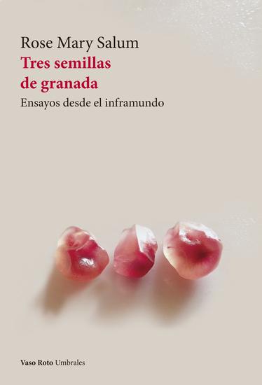 Tres semillas de granada - Ensayos desde el inframundo - cover