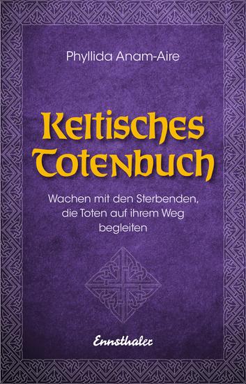 Keltisches Totenbuch - Wachen mit den Sterbenden die Toten auf ihrem Weg begleiten - cover