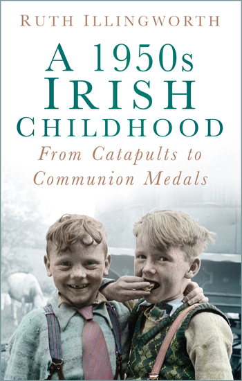 A 1950s Irish Childhood - From Catapults to Communion Medals - cover