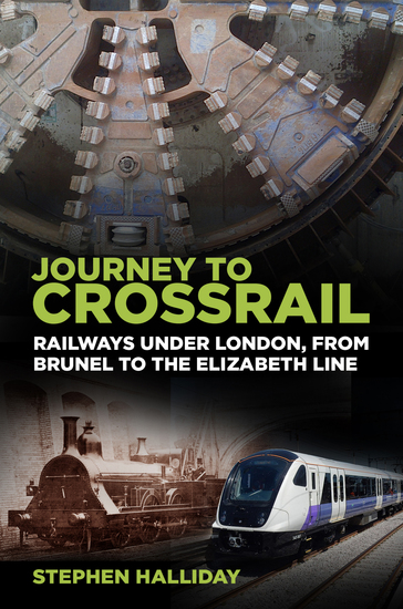 Journey to Crossrail - Railways Under London From Brunel to the Elizabeth Line - cover