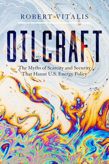 Oilcraft - The Myths of Scarcity and Security That Haunt US Energy Policy - cover