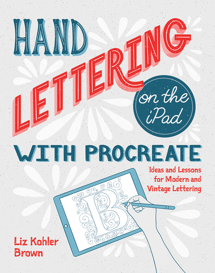 Hand Lettering on the iPad with Procreate - Ideas and Lessons for Modern and Vintage Lettering - cover