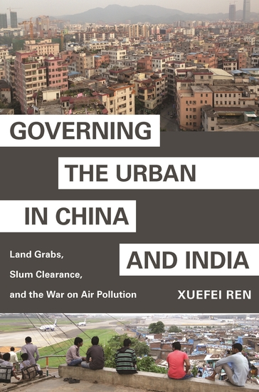 Governing the Urban in China and India - Land Grabs Slum Clearance and the War on Air Pollution - cover