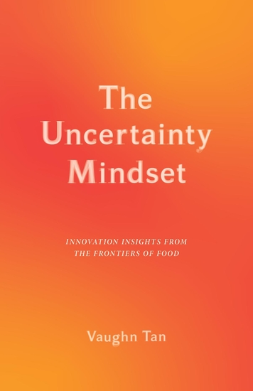 The Uncertainty Mindset - Innovation Insights from the Frontiers of Food - cover