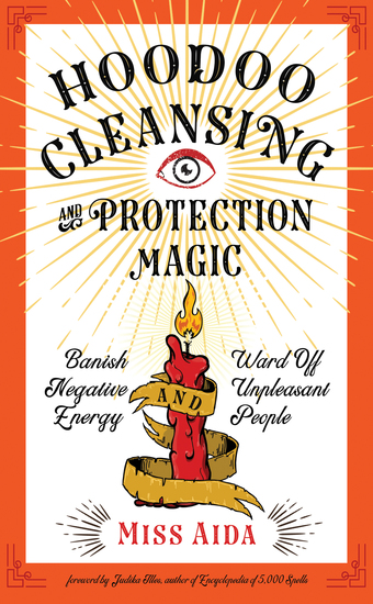 Hoodoo Cleansing and Protection Magic - Banish Negative Energy and Ward Off Unpleasant People - cover