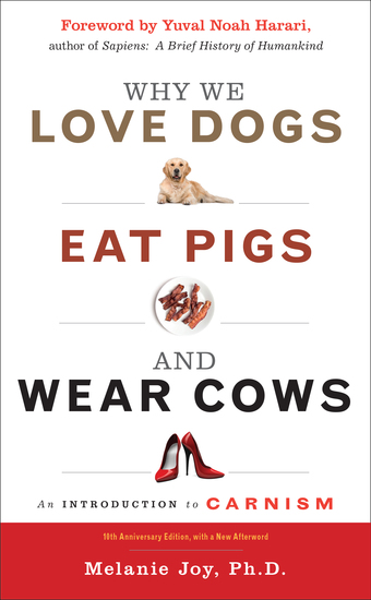 Why We Love Dogs Eat Pigs and Wear Cows - An Introduction to Carnism 10th Anniversary Edition - cover