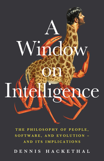 A Window on Intelligence - The Philosophy of People Software and Evolution – and Its Implications - cover