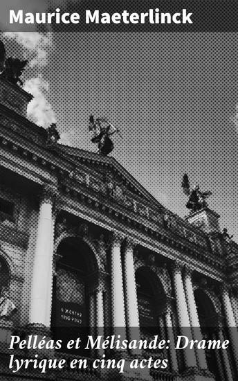 Pelléas et Mélisande: Drame lyrique en cinq actes - Tiré du théâtre de Maurice Maeterlinck; Musique de Claude Debussy - cover