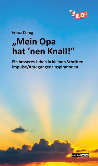 """""""Mein Opa hat 'nen Knall!"""" - Ein besseres Leben in kleinen Schritten – Impulse Anregungen Inspirationen - cover"""