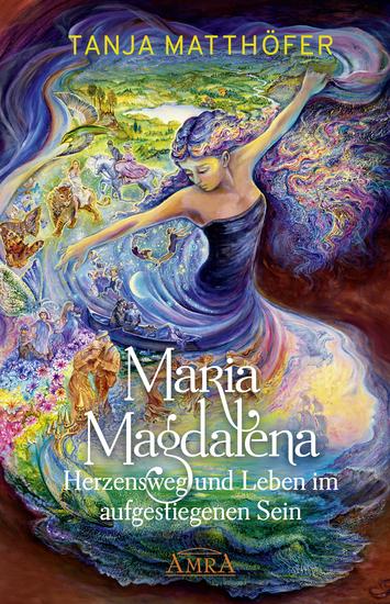 Maria Magdalena - Herzensweg und Leben im aufgestiegenen Sein - cover