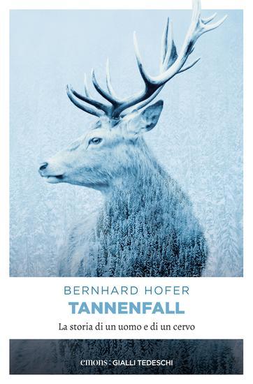 Tannenfall - La storia di un uomo e di un cervo - cover