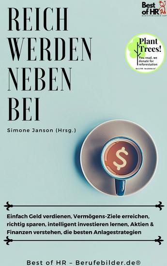 Reich werden nebenbei - Einfach Geld verdienen Vermögens-Ziele erreichen richtig sparen intelligent investieren lernen Aktien & Finanzen verstehen die besten Anlagestrategien - cover