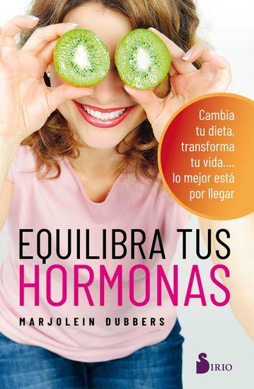 Equilibra tus hormonas - Cambia tu dieta transforma tu vida lo mejor esta por llegar - cover