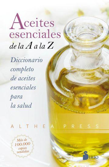 Aceites esenciales de la A a la Z - Diccionario completo de aceites esenciales para la salud - cover