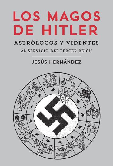 Los magos de Hitler - Astrólogos y videntes al servicio del Tercer Reich - cover