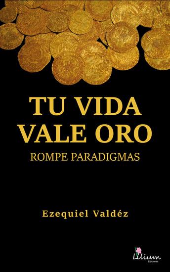 Tu vida vale oro - Rompe paradigmas - cover