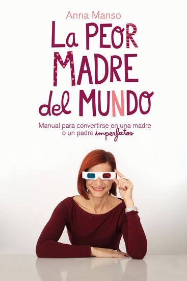 La peor madre del mundo - Manual para convertirse en una madre o padre imperfectos - cover