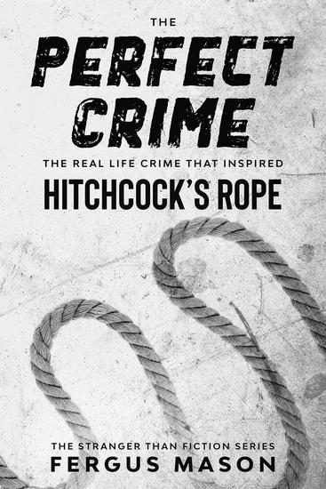 The Perfect Crime: The Real Life Crime that Inspired Hitchcock's Rope - Stranger Than Fiction #5 - cover