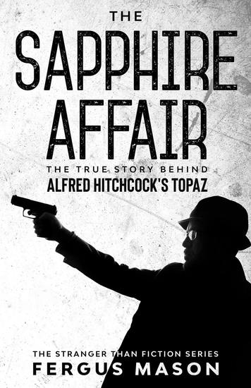 The Sapphire Affair: The True Story Behind Alfred Hitchcock's Topaz - Stranger Than Fiction #4 - cover