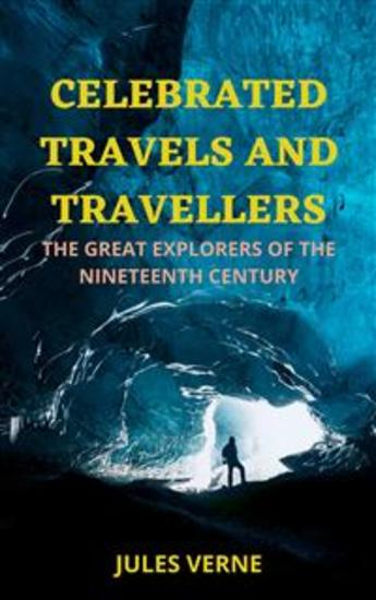 Celebrated Travels and Travellers Part 3 - The Great Explorers of the Nineteenth Century - cover