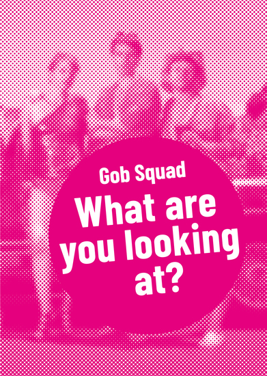 Gob Squad – What are you looking at? - Postdramatisches Theater in Portraits Band 1 - cover