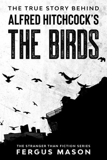 The True Story Behind Alfred Hitchcock's The Birds - Stranger Than Fiction #2 - cover