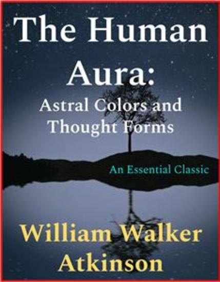The Human Aura - Astral Colors and Thought Forms - cover