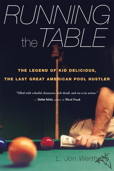 Running the Table - The Legend of Kid Delicious the Last Great American Pool Hustler - cover