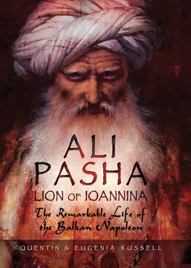 Ali Pasha Lion of Ioannina - The Remarkable Life of the Balkan Napoleon - cover