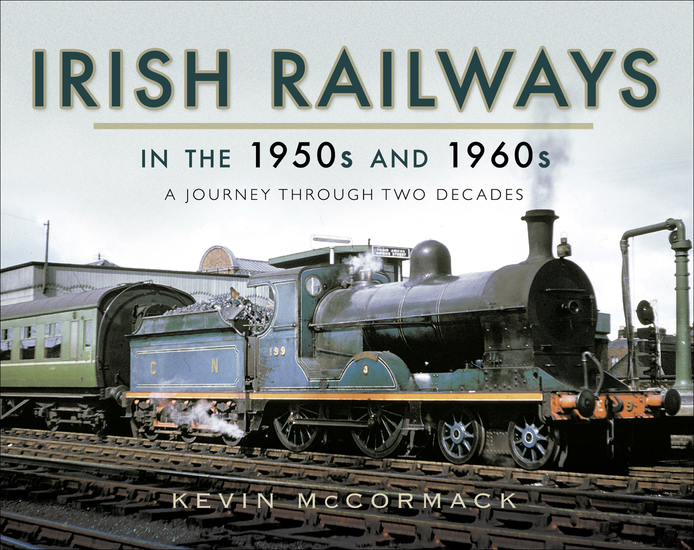 Irish Railways in the 1950s and 1960s - A Journey Through Two Decades - cover