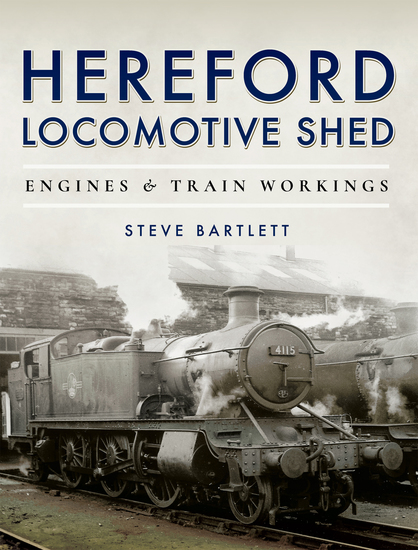 Hereford Locomotive Shed - Engines & Train Workings - cover