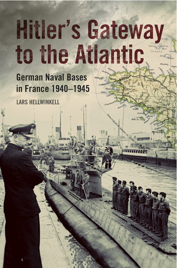 Hitler's Gateway to the Atlantic - German Naval Bases in France 1940–1945 - cover