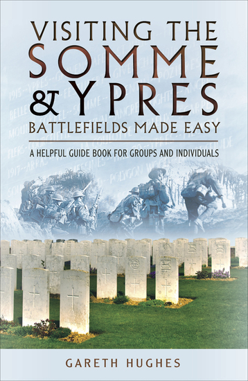 Visiting the Somme & Ypres Battlefields Made Easy - A Helpful Guide Book for Groups and Individuals - cover